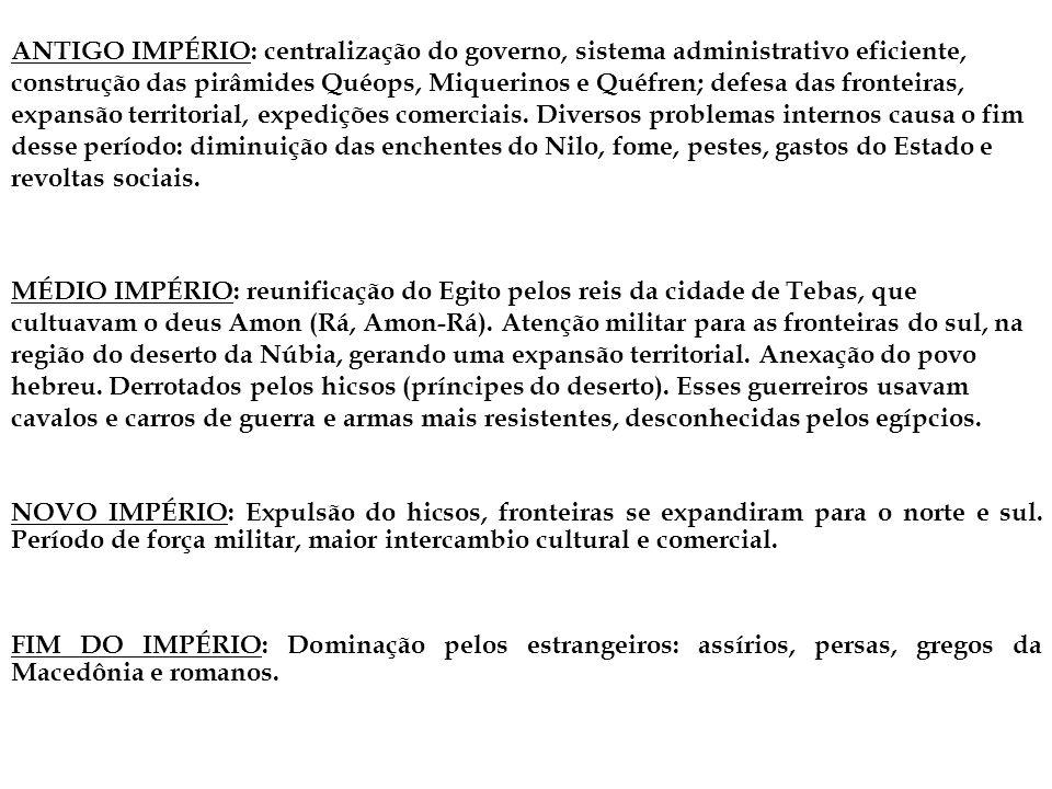 ANTIGO IMPÉRIO: centralização do governo, sistema administrativo eficiente, construção das pirâmides Quéops, Miquerinos e Quéfren; defesa das fronteir