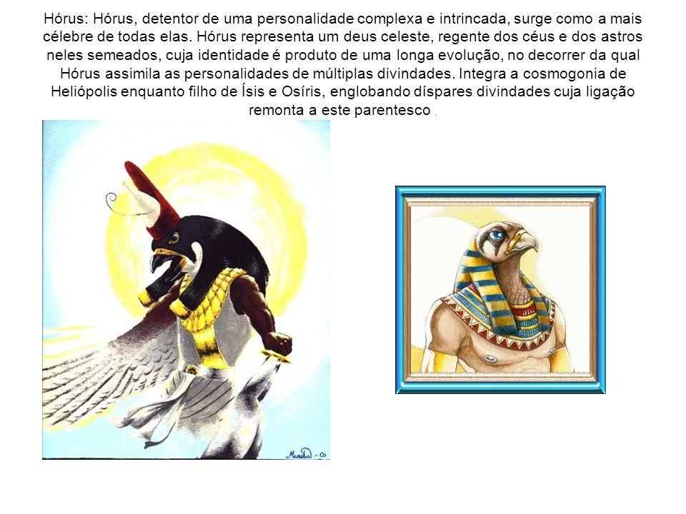 Hórus: Hórus, detentor de uma personalidade complexa e intrincada, surge como a mais célebre de todas elas. Hórus representa um deus celeste, regente