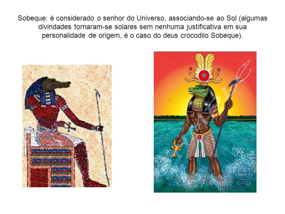 Sobeque: é considerado o senhor do Universo, associando-se ao Sol (algumas divindades tornaram-se solares sem nenhuma justificativa em sua personalida