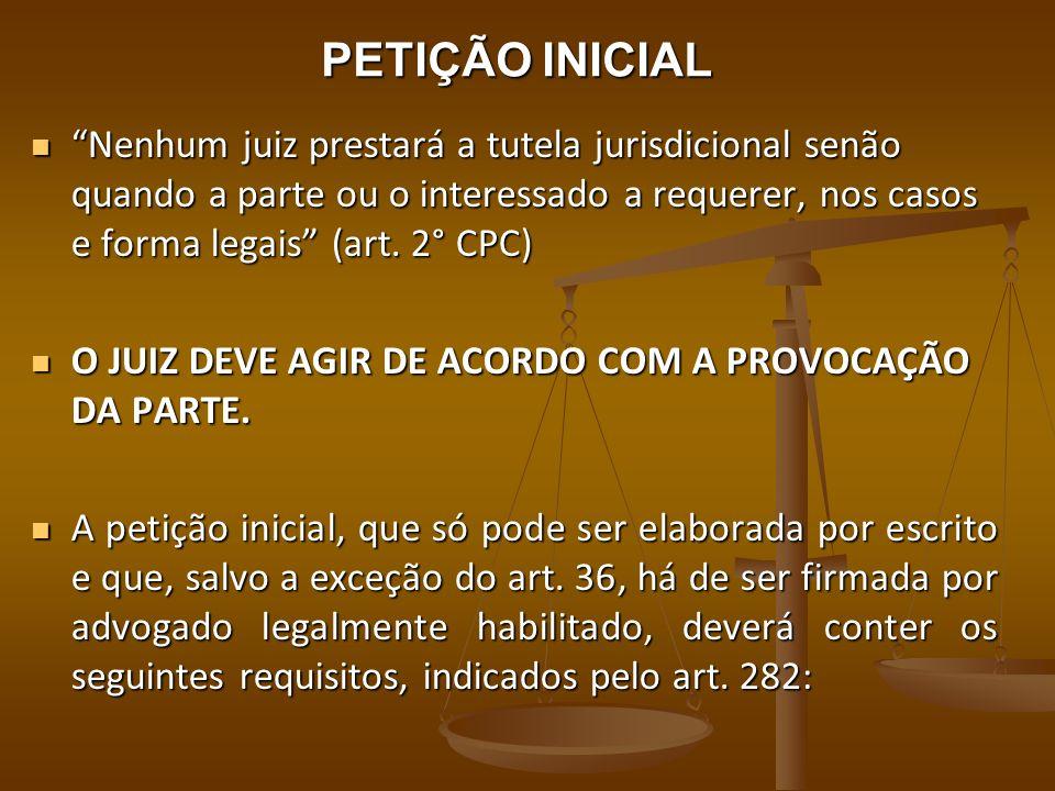 PETIÇÃO INICIAL Nenhum juiz prestará a tutela jurisdicional senão quando a parte ou o interessado a requerer, nos casos e forma legais (art. 2° CPC) N