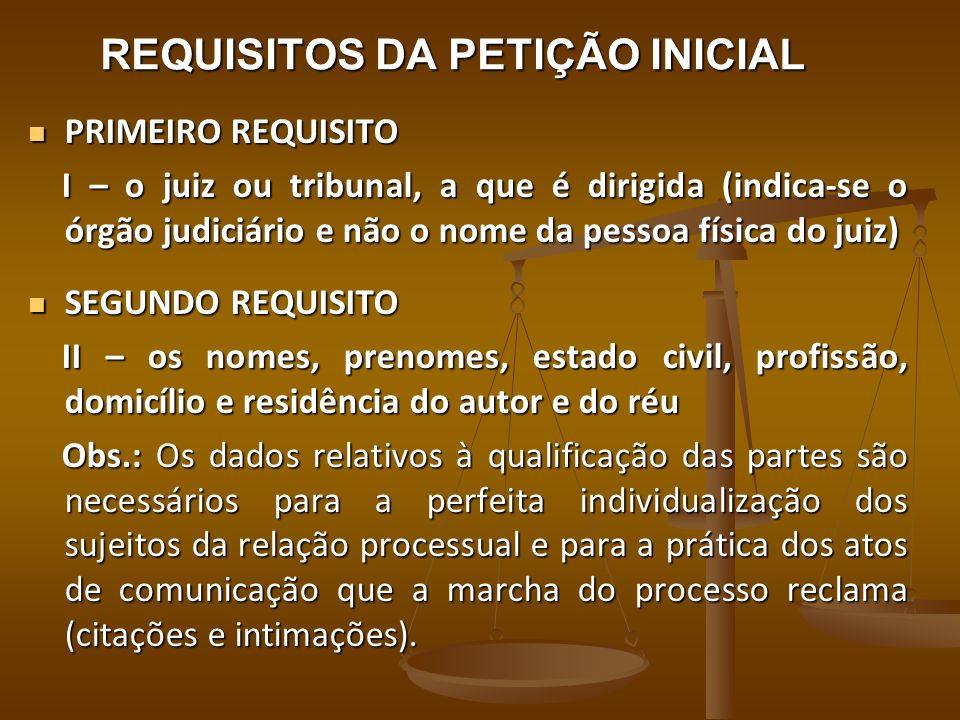 REQUISITOS DA PETIÇÃO INICIAL PRIMEIRO REQUISITO PRIMEIRO REQUISITO I – o juiz ou tribunal, a que é dirigida (indica-se o órgão judiciário e não o nom