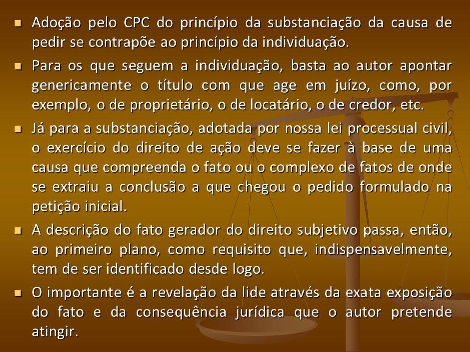 Adoção pelo CPC do princípio da substanciação da causa de pedir se contrapõe ao princípio da individuação. Adoção pelo CPC do princípio da substanciaç