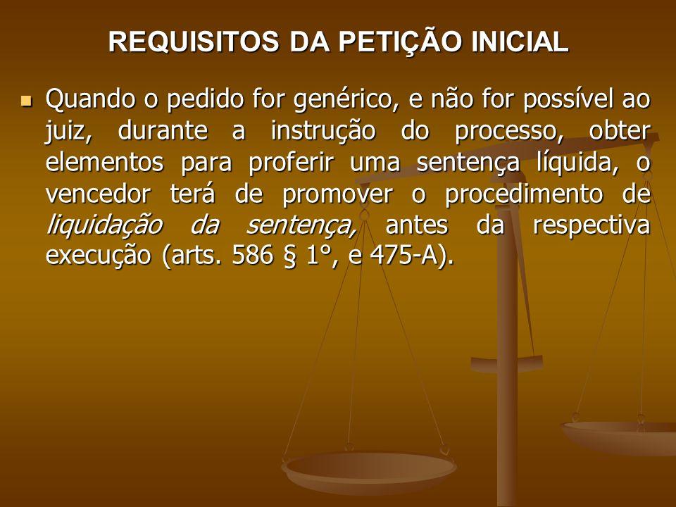 REQUISITOS DA PETIÇÃO INICIAL Quando o pedido for genérico, e não for possível ao juiz, durante a instrução do processo, obter elementos para proferir