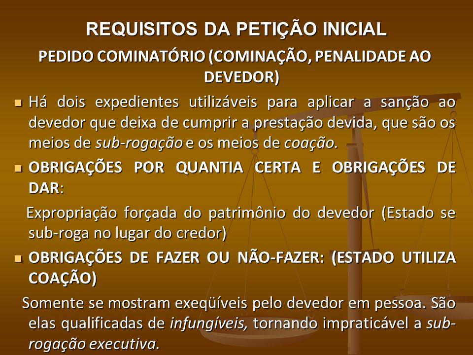 REQUISITOS DA PETIÇÃO INICIAL PEDIDO COMINATÓRIO (COMINAÇÃO, PENALIDADE AO DEVEDOR) Há dois expedientes utilizáveis para aplicar a sanção ao devedor q