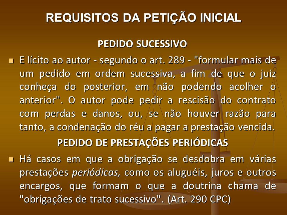 REQUISITOS DA PETIÇÃO INICIAL PEDIDO SUCESSIVO E lícito ao autor - segundo o art. 289 -