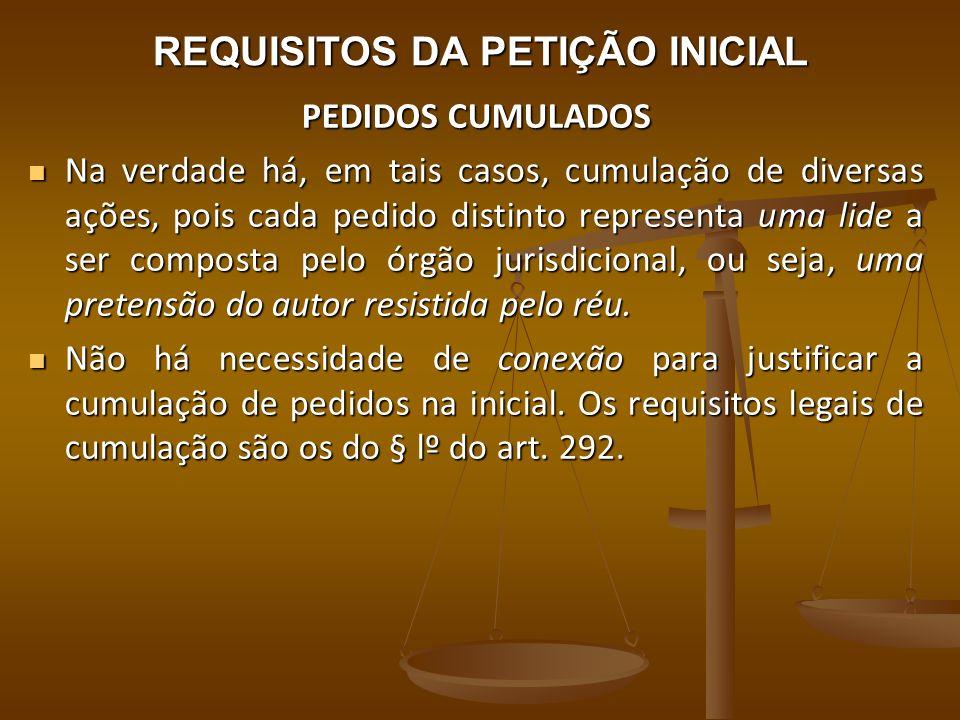REQUISITOS DA PETIÇÃO INICIAL PEDIDOS CUMULADOS Na verdade há, em tais casos, cumulação de diversas ações, pois cada pedido distinto representa uma li