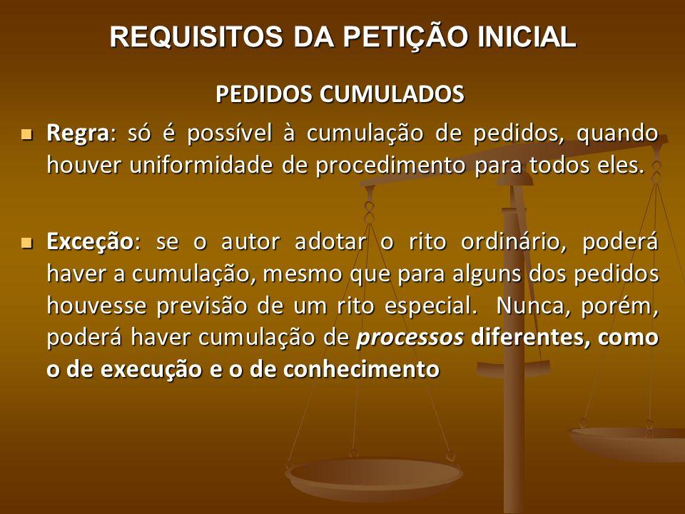 REQUISITOS DA PETIÇÃO INICIAL PEDIDOS CUMULADOS Regra: só é possível à cumulação de pedidos, quando houver uniformidade de procedimento para todos ele