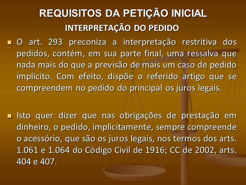 REQUISITOS DA PETIÇÃO INICIAL INTERPRETAÇÃO DO PEDIDO O art. 293 preconiza a interpretação restritiva dos pedidos, contém, em sua parte final, uma res