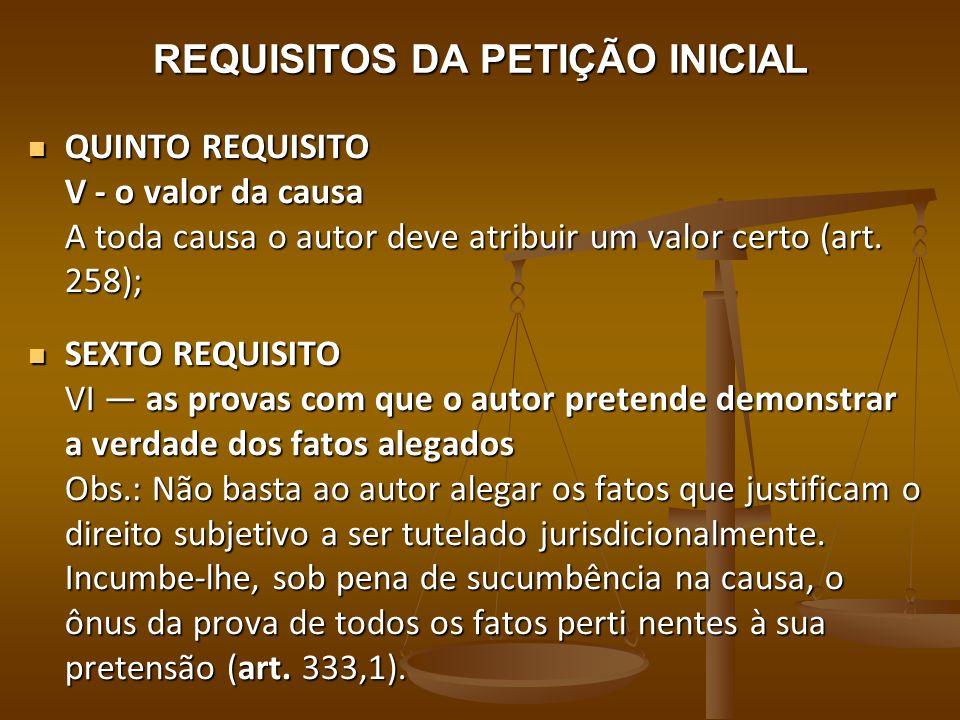 REQUISITOS DA PETIÇÃO INICIAL QUINTO REQUISITO V - o valor da causa A toda causa o autor deve atribuir um valor certo (art. 258); QUINTO REQUISITO V -