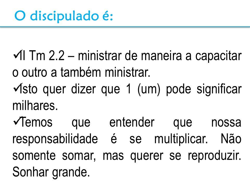 II Tm 2.2 – ministrar de maneira a capacitar o outro a também ministrar. Isto quer dizer que 1 (um) pode significar milhares. Temos que entender que n