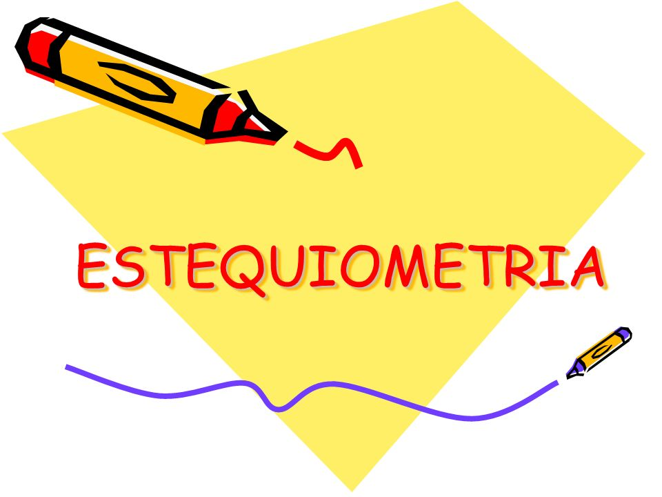 ESTEQUIOMETRIAESTEQUIOMETRIA