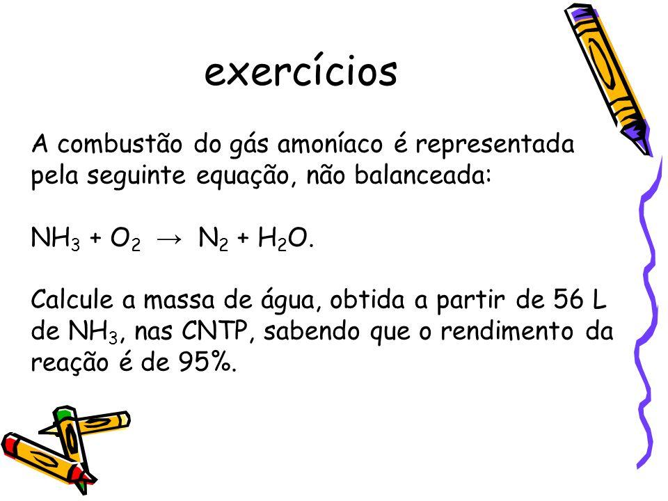 exercícios A combustão do gás amoníaco é representada pela seguinte equação, não balanceada: NH 3 + O 2 N 2 + H 2 O.