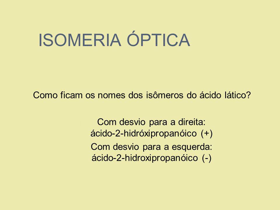 Como ficam os nomes dos isômeros do ácido lático? 1. Com desvio para a direita: ácido-2-hidróxipropanóico (+) 2. Com desvio para a esquerda: ácido-2-h