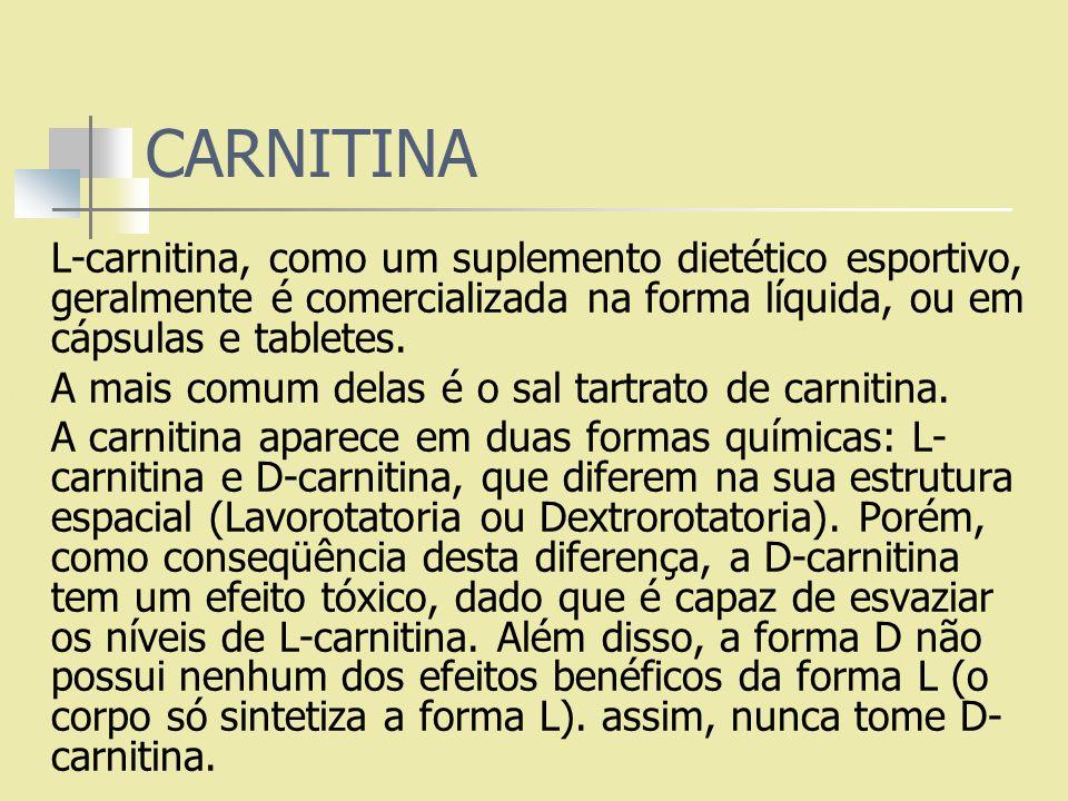 CARNITINA L-carnitina, como um suplemento dietético esportivo, geralmente é comercializada na forma líquida, ou em cápsulas e tabletes. A mais comum d