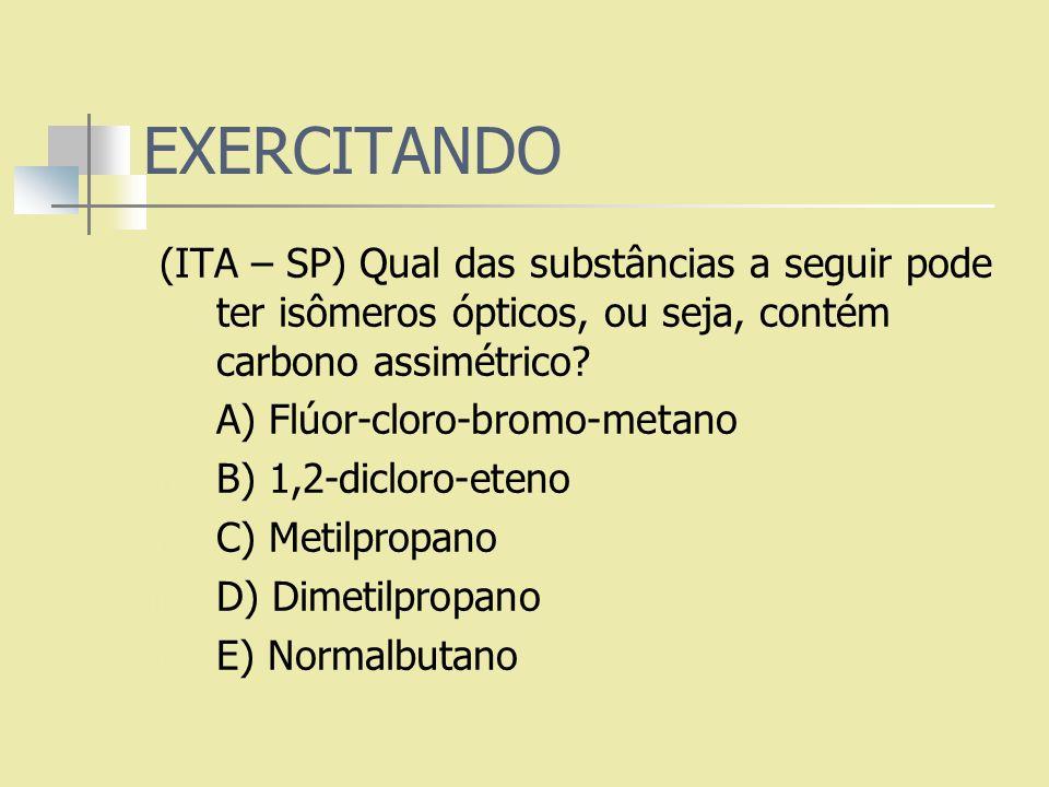 EXERCITANDO (ITA – SP) Qual das substâncias a seguir pode ter isômeros ópticos, ou seja, contém carbono assimétrico? a) A) Flúor-cloro-bromo-metano b)