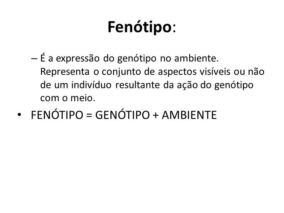 Fenótipo: – É a expressão do genótipo no ambiente. Representa o conjunto de aspectos visíveis ou não de um indivíduo resultante da ação do genótipo co
