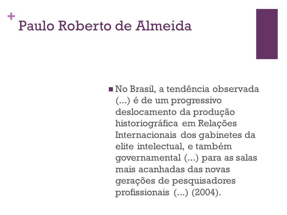 + Paulo Roberto de Almeida No Brasil, a tendência observada (...) é de um progressivo deslocamento da produção historiográfica em Relações Internacion