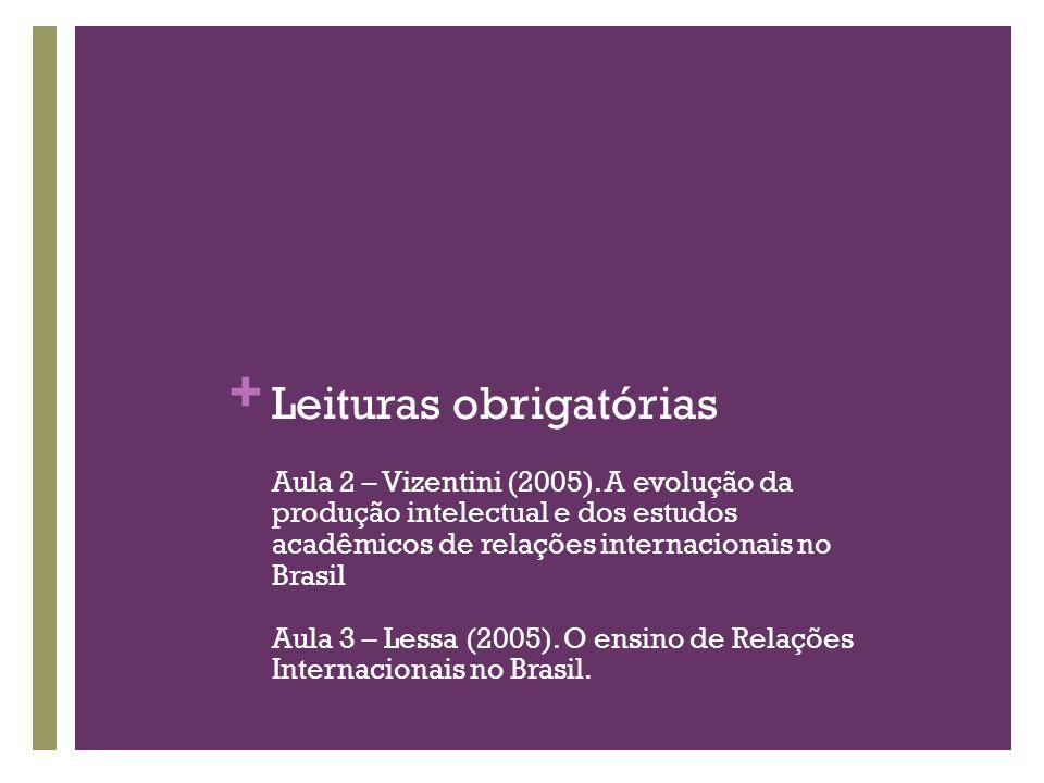 + Leituras obrigatórias Aula 2 – Vizentini (2005). A evolução da produção intelectual e dos estudos acadêmicos de relações internacionais no Brasil Au