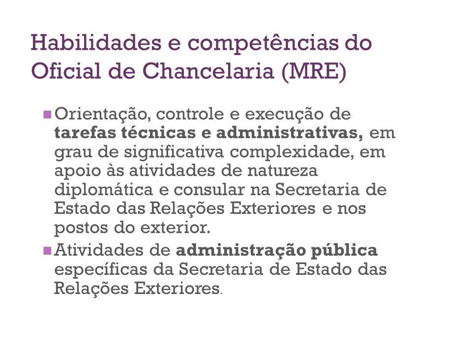 Habilidades e competências do Oficial de Chancelaria (MRE) Orientação, controle e execução de tarefas técnicas e administrativas, em grau de significa