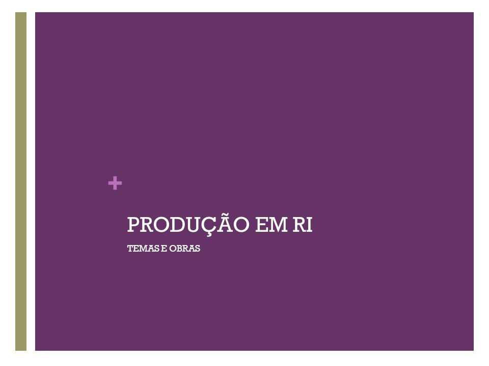 + PRODUÇÃO EM RI TEMAS E OBRAS