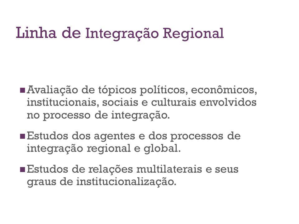 Linha de Integração Regional Avaliação de tópicos políticos, econômicos, institucionais, sociais e culturais envolvidos no processo de integração. Est