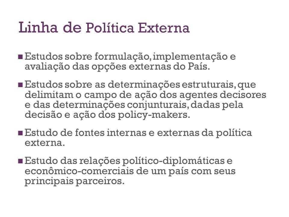 Linha de Política Externa Estudos sobre formulação, implementação e avaliação das opções externas do País. Estudos sobre as determinações estruturais,