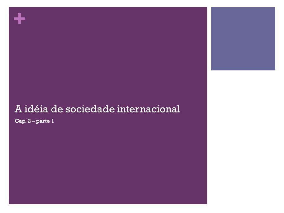 + A idéia de sociedade internacional Cap. 2 – parte 1