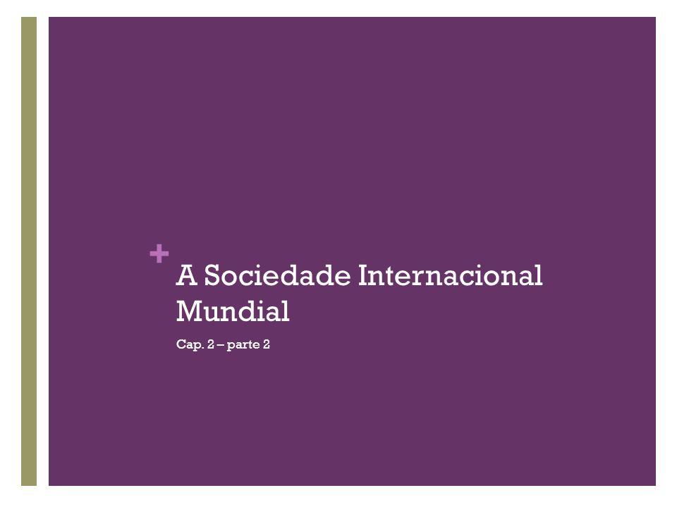+ A Sociedade Internacional Mundial Cap. 2 – parte 2