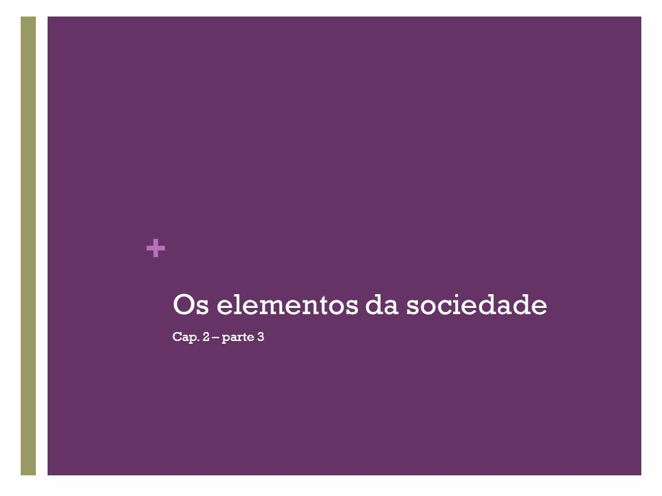 + Os elementos da sociedade Cap. 2 – parte 3