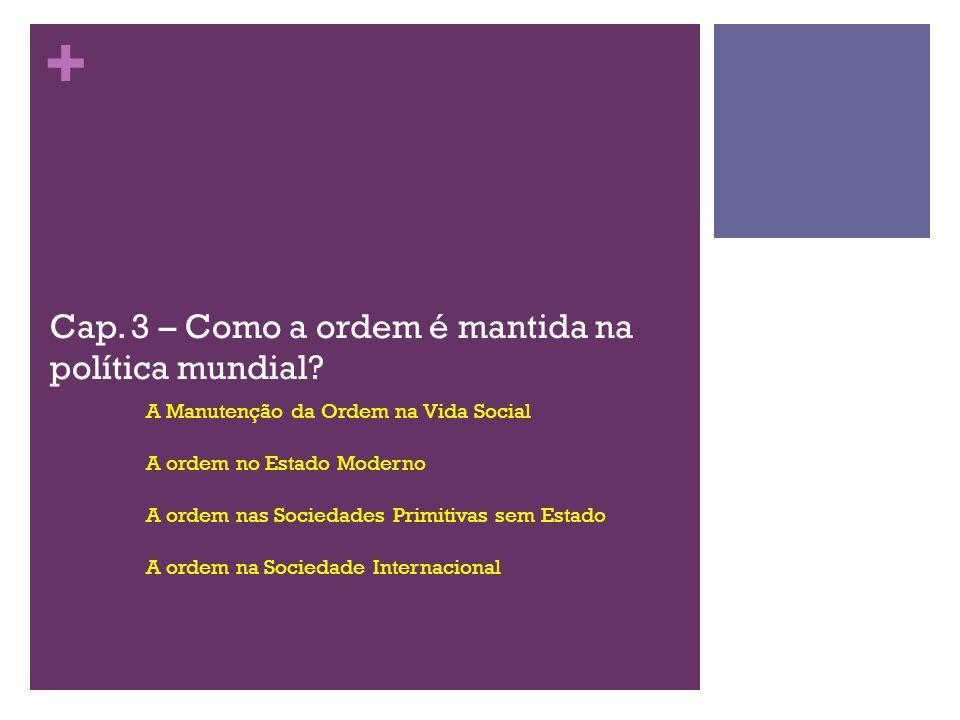 + Cap. 3 – Como a ordem é mantida na política mundial? A Manutenção da Ordem na Vida Social A ordem no Estado Moderno A ordem nas Sociedades Primitiva