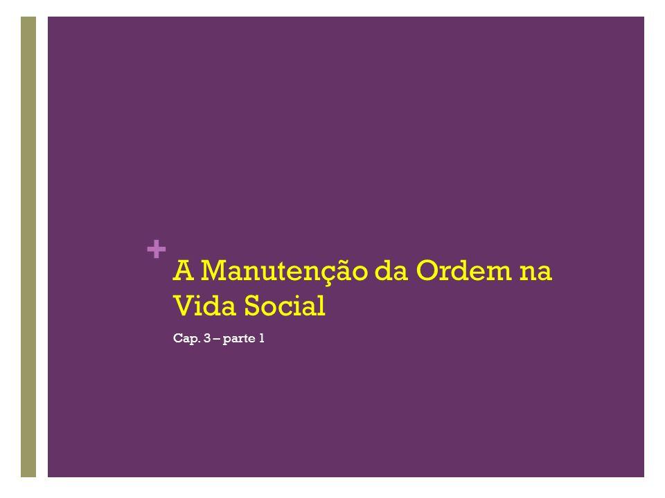 + A Manutenção da Ordem na Vida Social Cap. 3 – parte 1