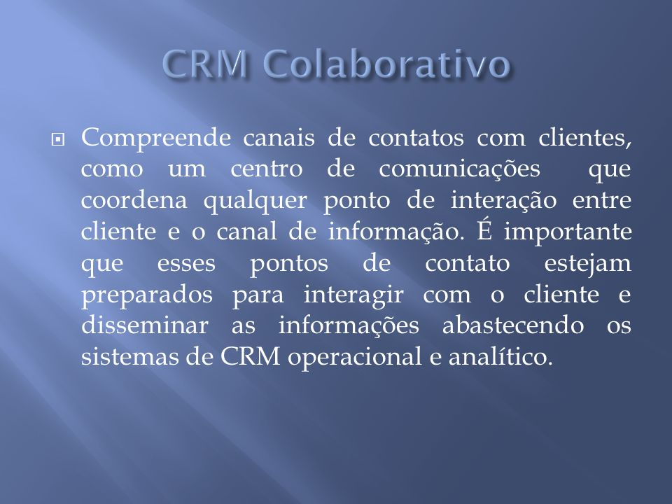 Compreende canais de contatos com clientes, como um centro de comunicações que coordena qualquer ponto de interação entre cliente e o canal de informação.
