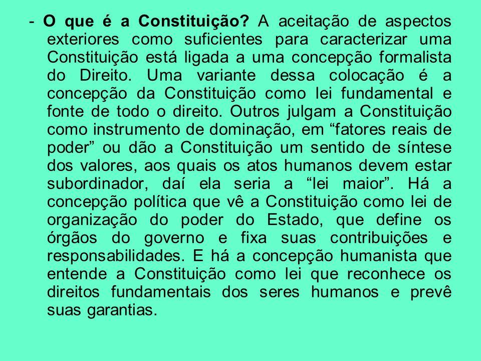- O que é a Constituição? A aceitação de aspectos exteriores como suficientes para caracterizar uma Constituição está ligada a uma concepção formalist