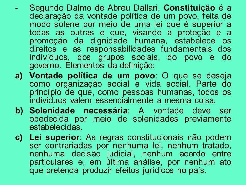 -Segundo Dalmo de Abreu Dallari, Constituição é a declaração da vontade política de um povo, feita de modo solene por meio de uma lei que é superior a