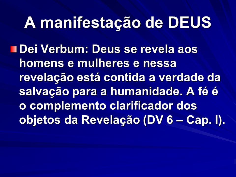 A manifestação de DEUS Dei Verbum: Deus se revela aos homens e mulheres e nessa revelação está contida a verdade da salvação para a humanidade. A fé é