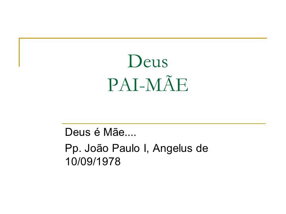 Deus PAI-MÃE Deus é Mãe.... Pp. João Paulo I, Angelus de 10/09/1978