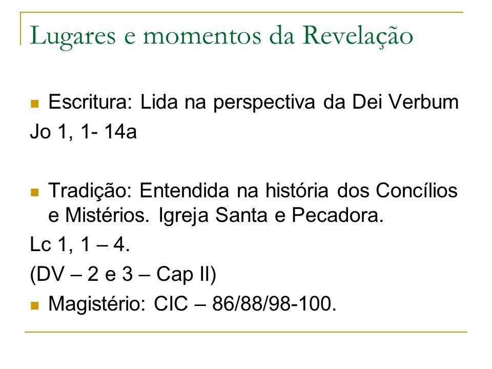 Lugares e momentos da Revelação Escritura: Lida na perspectiva da Dei Verbum Jo 1, 1- 14a Tradição: Entendida na história dos Concílios e Mistérios. I