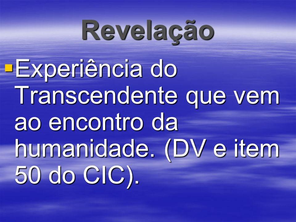 Revelação Experiência do Transcendente que vem ao encontro da humanidade. (DV e item 50 do CIC). Experiência do Transcendente que vem ao encontro da h