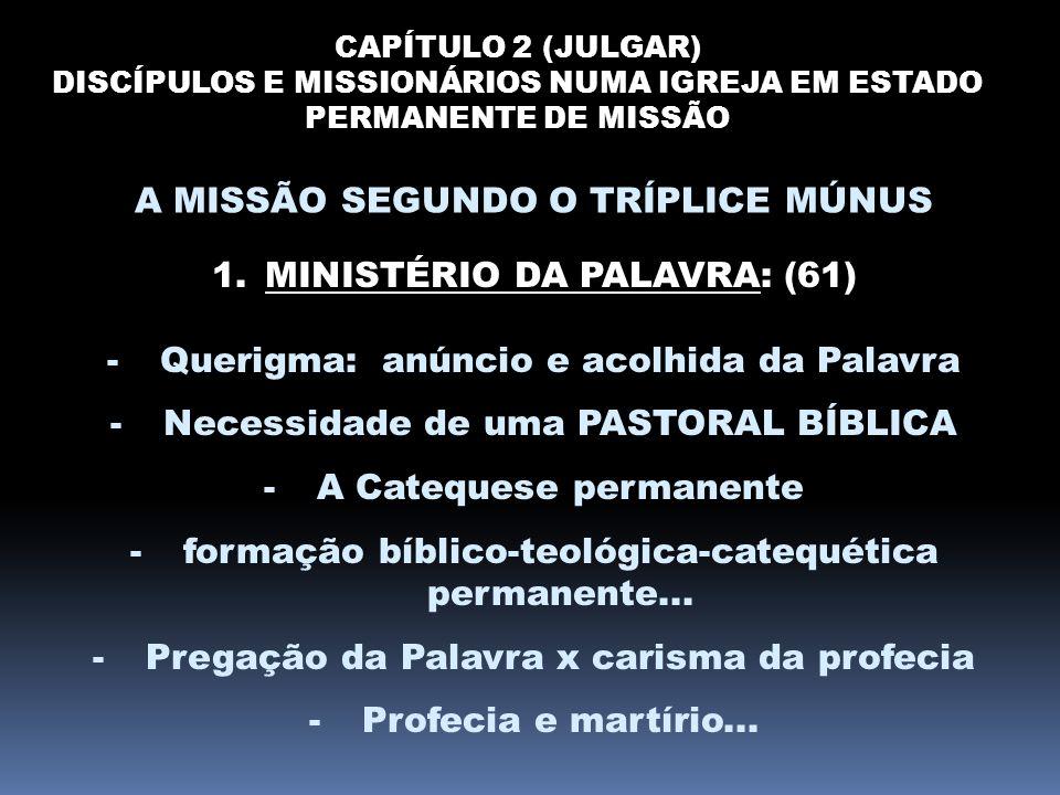 CAPÍTULO 2 (JULGAR) DISCÍPULOS E MISSIONÁRIOS NUMA IGREJA EM ESTADO PERMANENTE DE MISSÃO A MISSÃO SEGUNDO O TRÍPLICE MÚNUS 1.MINISTÉRIO DA PALAVRA: (6