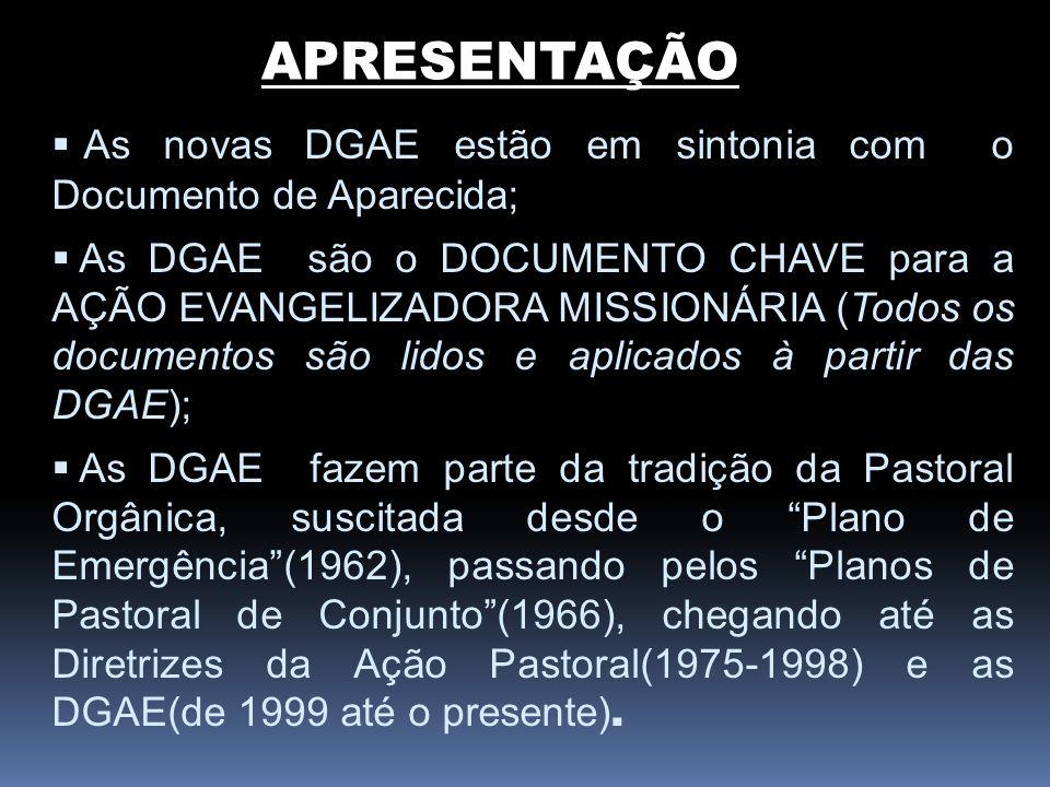 APRESENTAÇÃO As novas DGAE estão em sintonia com o Documento de Aparecida; As DGAE são o DOCUMENTO CHAVE para a AÇÃO EVANGELIZADORA MISSIONÁRIA (Todos