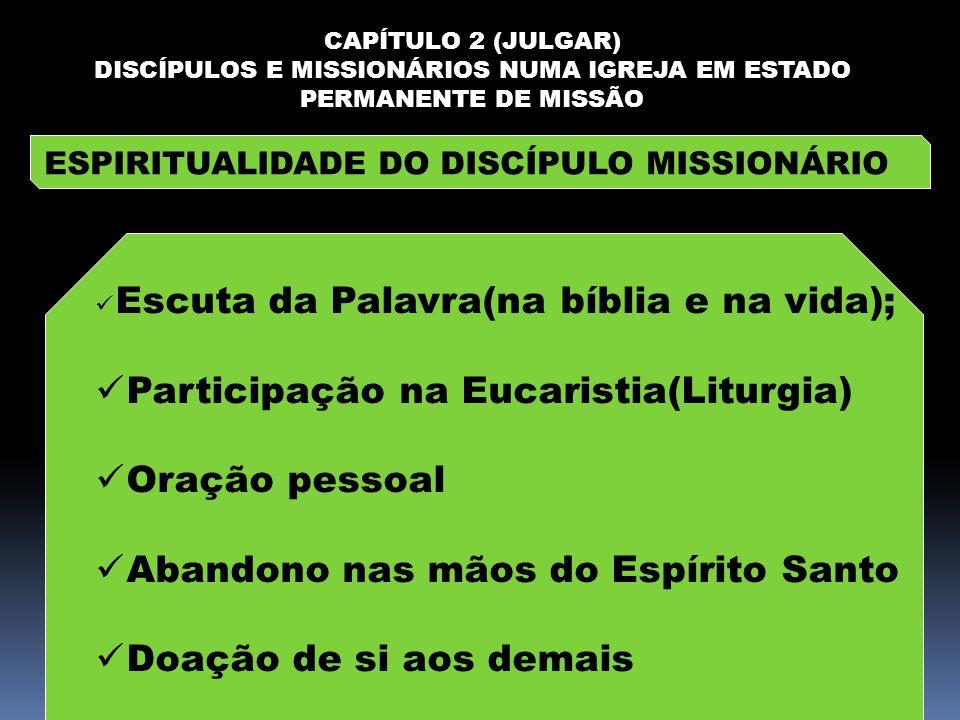CAPÍTULO 2 (JULGAR) DISCÍPULOS E MISSIONÁRIOS NUMA IGREJA EM ESTADO PERMANENTE DE MISSÃO ESPIRITUALIDADE DO DISCÍPULO MISSIONÁRIO Escuta da Palavra(na