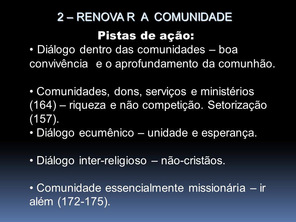 2 – RENOVA R A COMUNIDADE Pistas de ação: Diálogo dentro das comunidades – boa convivência e o aprofundamento da comunhão. Comunidades, dons, serviços