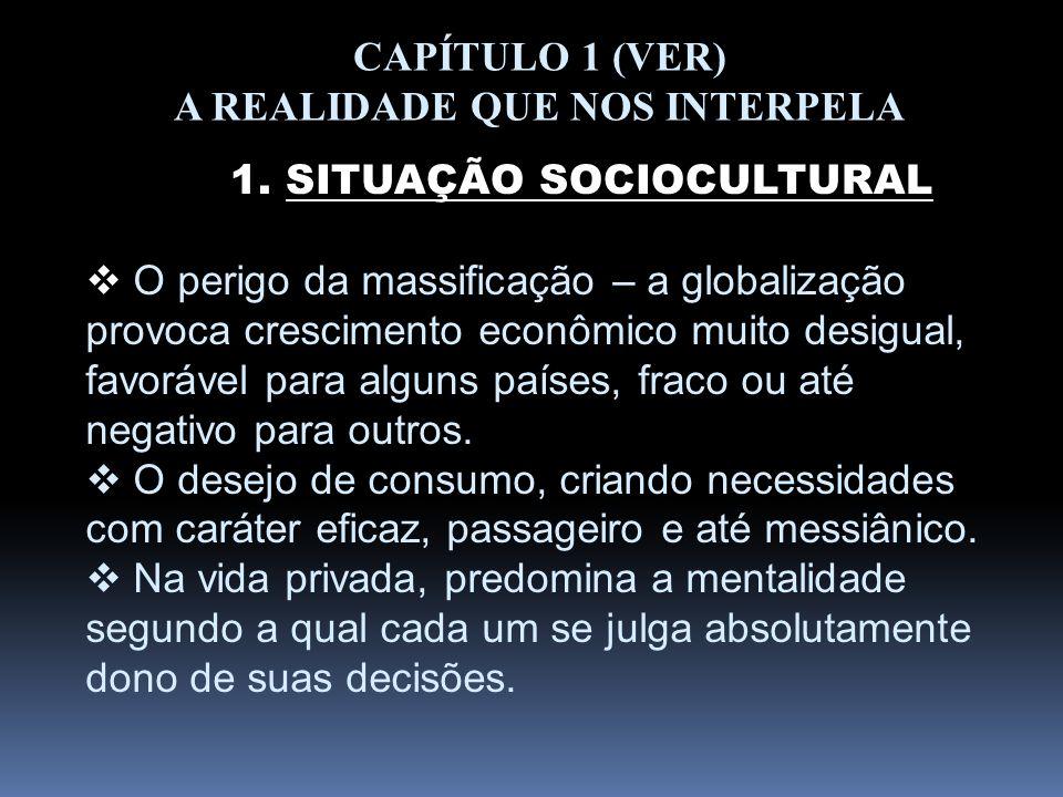 CAPÍTULO 1 (VER) A REALIDADE QUE NOS INTERPELA 1. SITUAÇÃO SOCIOCULTURAL O perigo da massificação – a globalização provoca crescimento econômico muito