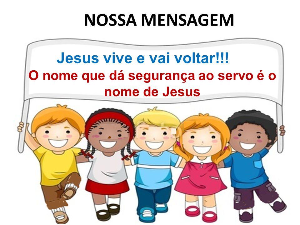 NOSSA MENSAGEM Jesus vive e vai voltar!!! O nome que dá segurança ao servo é o nome de Jesus