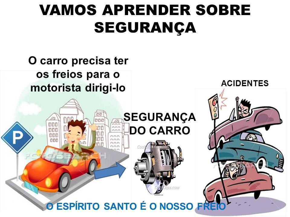 VAMOS APRENDER SOBRE SEGURANÇA O carro precisa ter os freios para o motorista dirigi-lo ACIDENTES SEGURANÇA DO CARRO O ESPÍRITO SANTO É O NOSSO FREIO