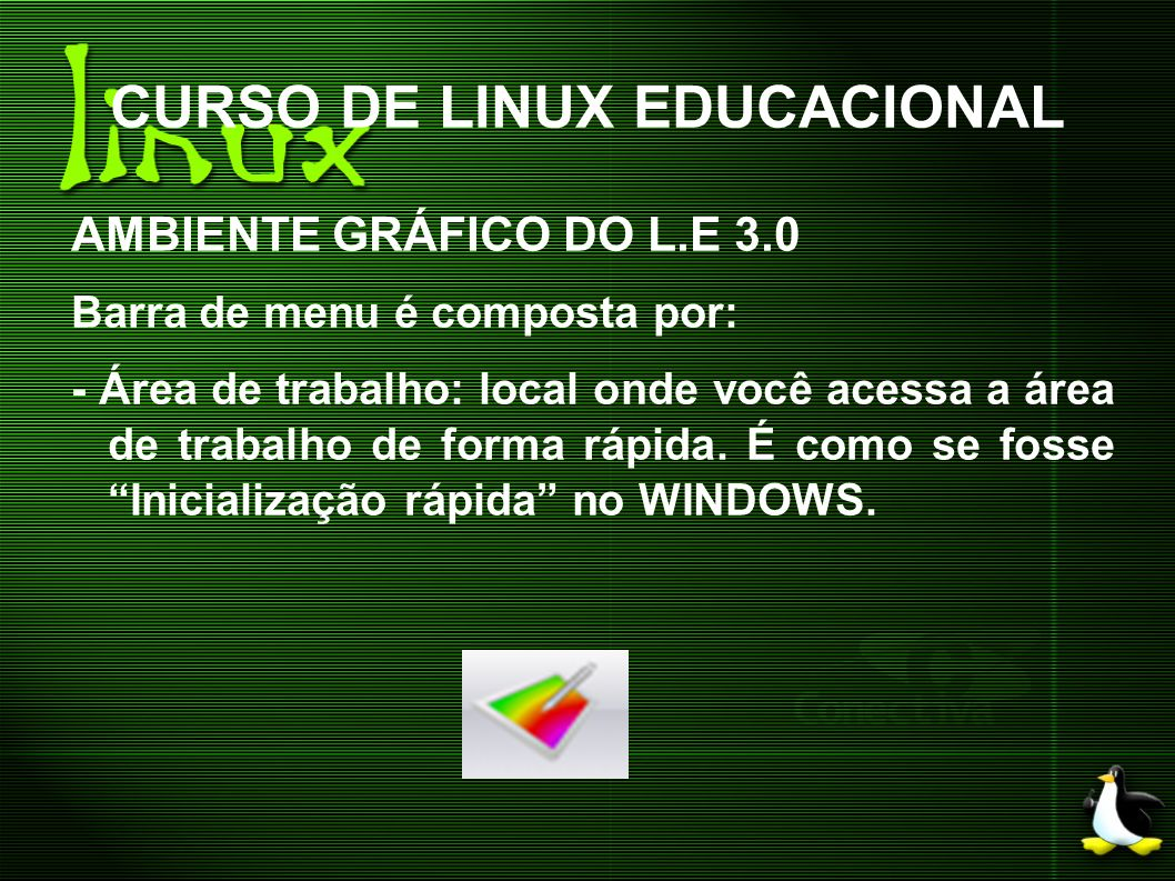 CURSO DE LINUX EDUCACIONAL AMBIENTE GRÁFICO DO L.E 3.0 Barra de menu é composta por: - Área de trabalho: local onde você acessa a área de trabalho de