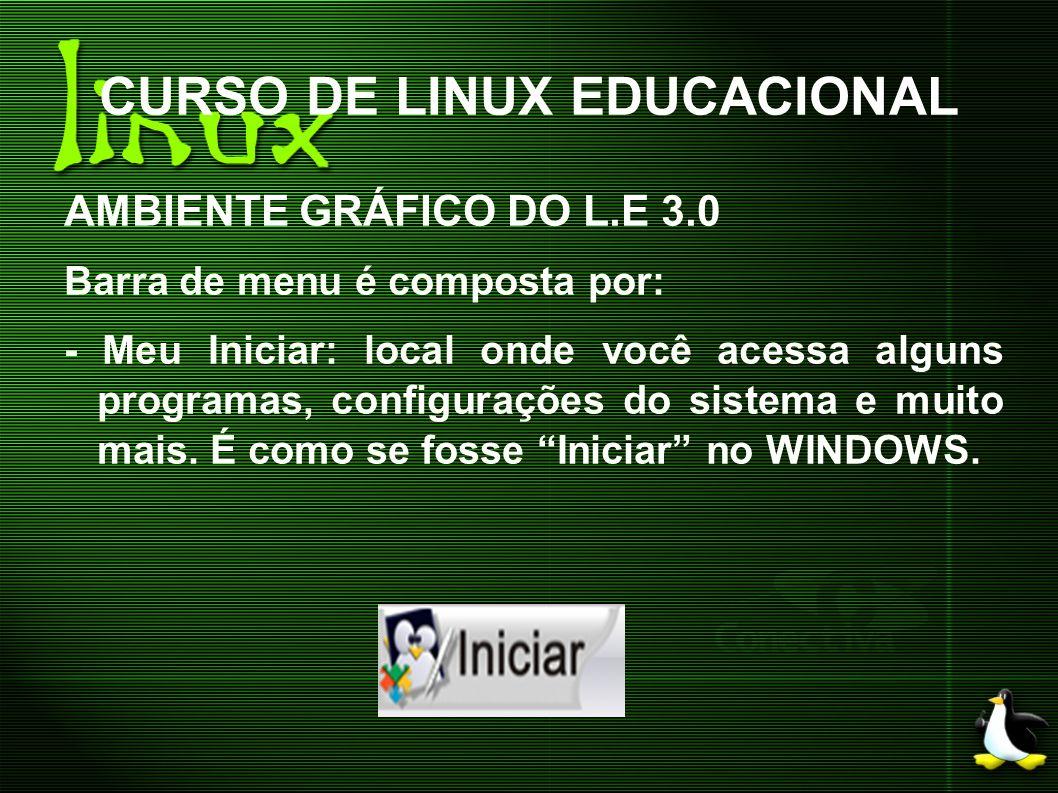CURSO DE LINUX EDUCACIONAL AMBIENTE GRÁFICO DO L.E 3.0 Barra de menu é composta por: - Meu Iniciar: local onde você acessa alguns programas, configura