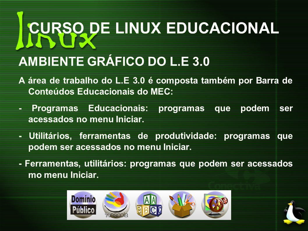 CURSO DE LINUX EDUCACIONAL AMBIENTE GRÁFICO DO L.E 3.0 A área de trabalho do L.E 3.0 é composta também por Barra de Conteúdos Educacionais do MEC: - P