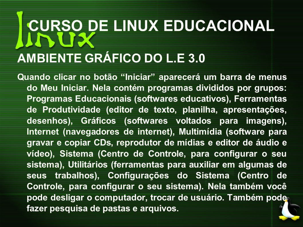 CURSO DE LINUX EDUCACIONAL AMBIENTE GRÁFICO DO L.E 3.0 Quando clicar no botão Iniciar aparecerá um barra de menus do Meu Iniciar. Nela contém programa