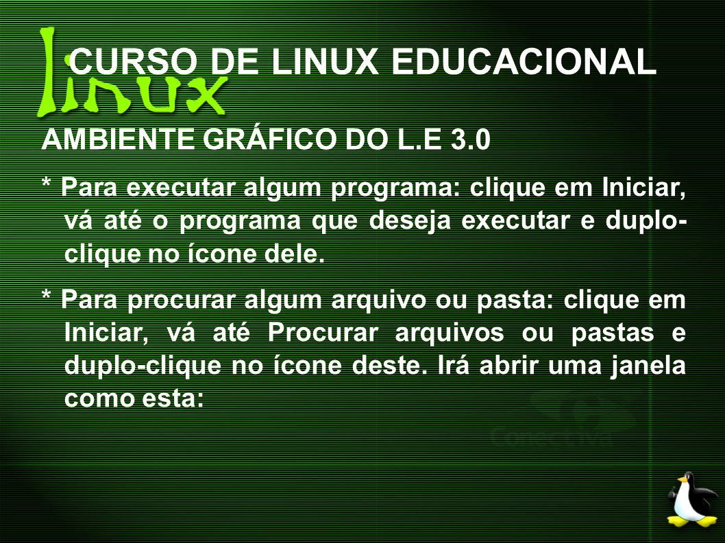 CURSO DE LINUX EDUCACIONAL AMBIENTE GRÁFICO DO L.E 3.0 * Para executar algum programa: clique em Iniciar, vá até o programa que deseja executar e dupl